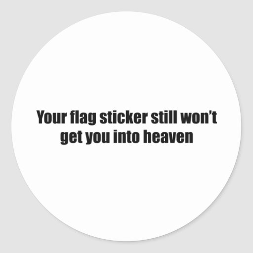Your flag sticker still won't get you into heaven