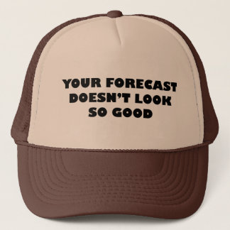 Your Forecast Doesn't Look So Good Trucker Hat