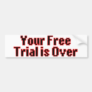 Your Free Trial Is Over Bumper Sticker