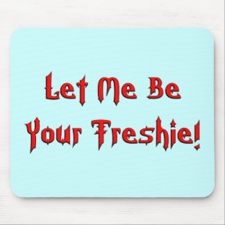 Your Freshie Mouse Pad