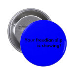 Your freudian slip        is showing! pinback button