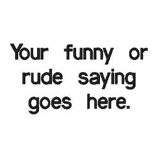 your-funny-or-rude-saying-goes-here01 sudadera bordada con capucha