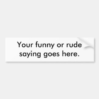 your-funny-or-rude-saying-goes-here01 car bumper sticker