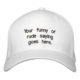 your-funny-or-rude-saying-goes-here01 embroidered baseball cap