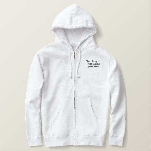 your-funny-or-rude-saying-goes-here01 embroidered hoodie