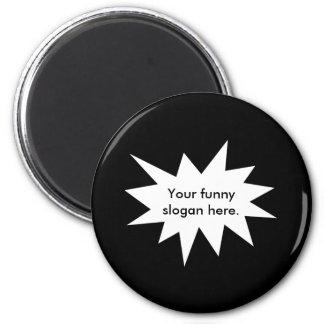your-funny-slogan-here01 imán redondo 5 cm