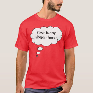 your-funny-slogan-here01 T-Shirt