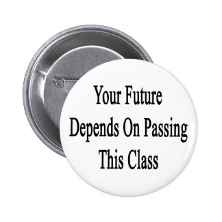 Your Future Depends On Passing This Class Pinback Button