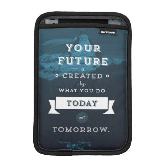 Your Future Is Created By What You Do Today iPad Mini Sleeve