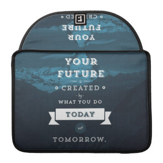 Your Future Is Created By What You Do Today MacBook Pro Sleeves