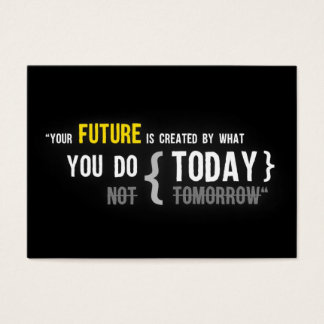 Your future is created by what you do today quote business card