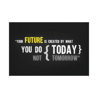 Your future is created by what you do today quote canvas print