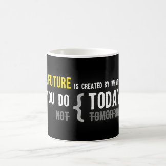 Your future is created by what you do today quote coffee mug