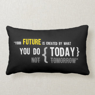Your future is created by what you do today quote lumbar pillow