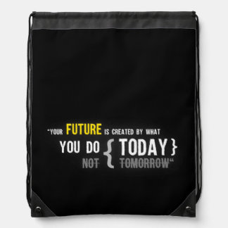 Your future is created by what you do today quote drawstring bags