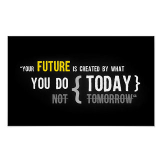 Your future is created by what you do today quote poster