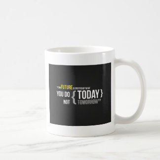 Your future is what you do today, not tomorrow coffee mug