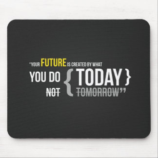 Your future is what you do today, not tomorrow mouse pad