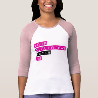 Your Girlfriend Hates Me T-Shirt
