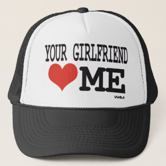 Your girlfriend loves me trucker hat