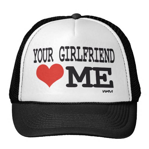 Your girlfriend loves me trucker hat