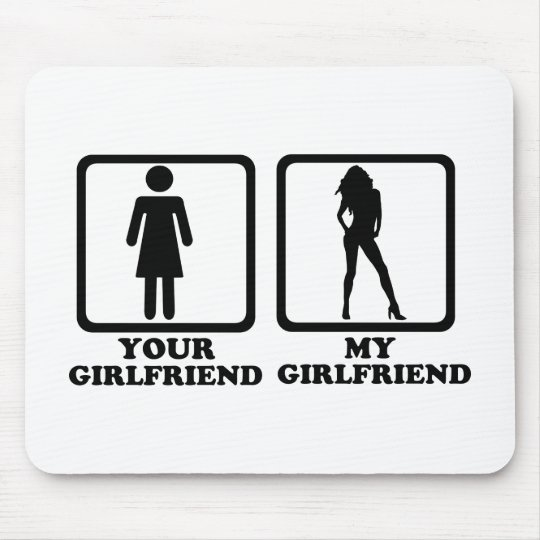 Your girlfriend my girlfriend mouse pad