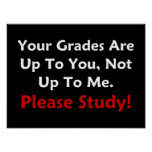 Your Grades Are Up To You. Please Study! (dark) Print