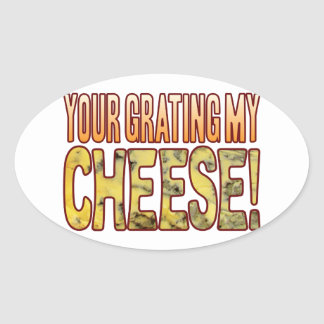 Your Grating My Blue Cheese Oval Sticker