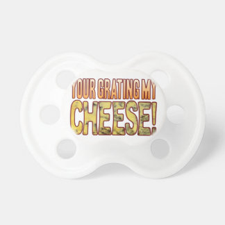 Your Grating My Blue Cheese Pacifier