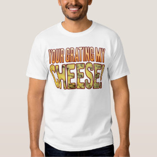 Your Grating My Blue Cheese T-shirt