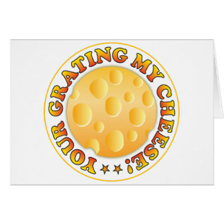 Your Grating My Cheese Greeting Card