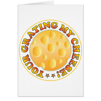 Your Grating My Cheese R Greeting Card