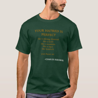 YOUR HATRED IS PERFECT, like a shining diamondl... T-Shirt