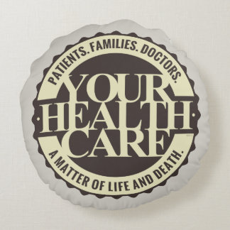 Your Health Care Round Pillow