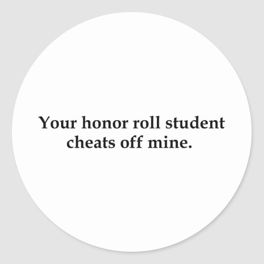 Your honor roll student cheats off mine. classic round sticker