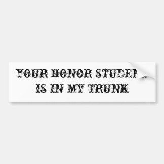 your honor student is in my trunk bumper sticker