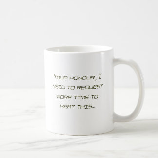 Your honour, I need to request more time to hea... Classic White Coffee Mug