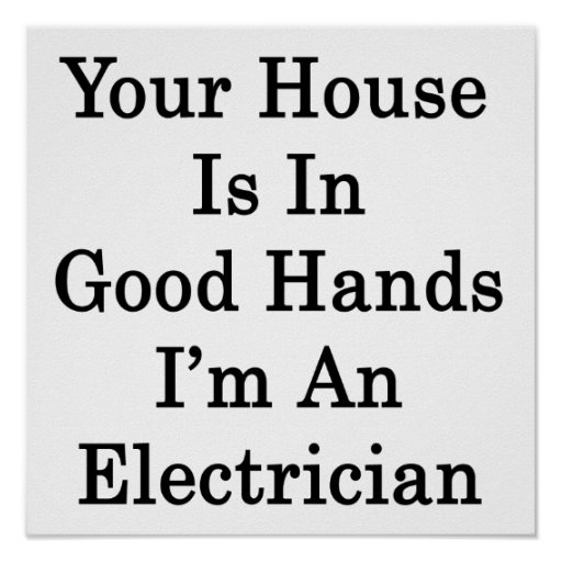 Your House Is In Good Hands I'm An Electrician Poster