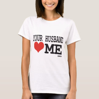 Your husband loves me T-Shirt
