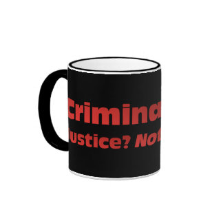 Your idea of justice is criminal coffee mug