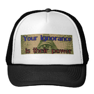 Your ignorance is their power trucker hat