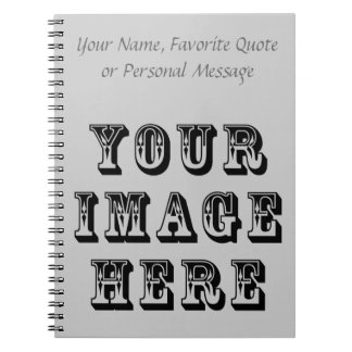 Your Image Here Spiral Notebook