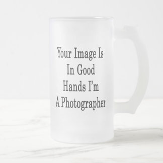 Your Image Is In Good Hands I'm A Photographer Mug