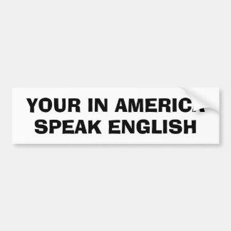 Your In America, Speak English Car Bumper Sticker