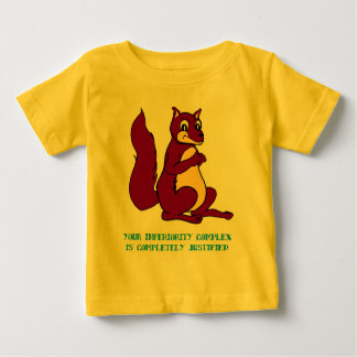 Your inferiority complex is completely justified baby T-Shirt