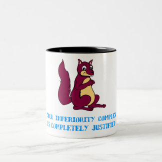 Your inferiority complex is completely justified Two-Tone coffee mug