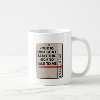 Your IQ Must Be This High Coffee Mug