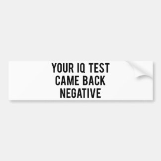 Your IQ test came back negative. Bumper Sticker