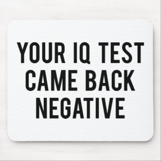 Your IQ test came back negative. Mouse Pad