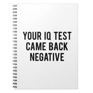 Your IQ test came back negative. Notebook